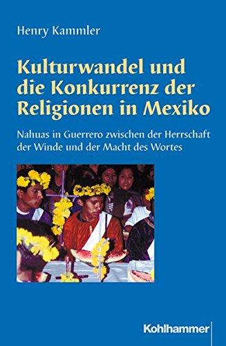 Kulturwandel und die Konkurrenz der Religionen in Mexiko: Henry Kammler