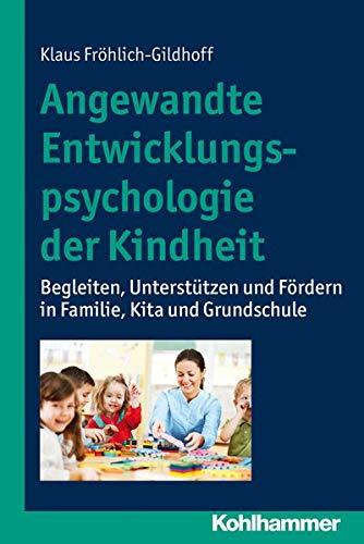 9783170213333: Angewandte Entwicklungspsychologie der Kindheit: Begleiten, Unterst�tzen und F�rdern in Familie, Kita und Grundschule