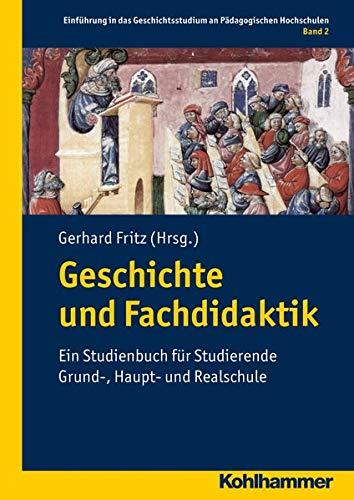 9783170213562: Geschichte und Fachdidaktik: Ein Studienbuch für Studierende Grund-, Haupt- und Realschule (Einfuhrun in Das Geschichtsstudium an Padagogischen Hochschulen)