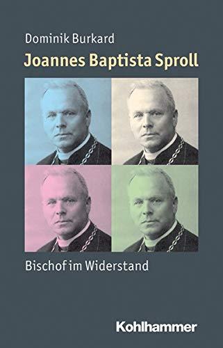 Joannes Baptista Sproll: Bischof im Widerstand (Mensch: Dominik Burkard