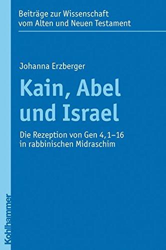 9783170214972: Kain, Abel und Israel: Die Rezeption von Gen 4,1-16 in rabbinischen Midraschim (Beitrage Zur Wissenschaft Vom Alten Und Neuen Testament)