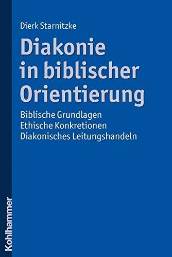 9783170216433: Diakonie in biblischer Orientierung: Biblische Grundlagen - ethische Konkretionen - diakonisches Leitungshandeln
