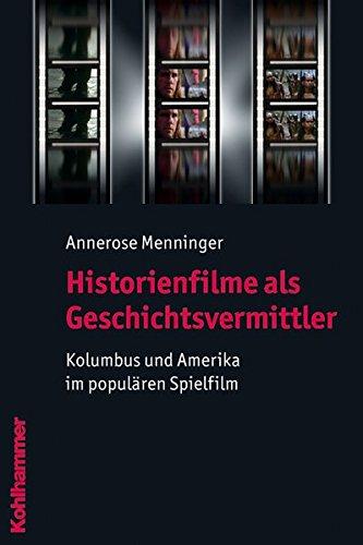 Historienfilme als Geschichtsvermittler - Kolumbus und Amerika im populären Spielfilm. - Menninger, Annerose