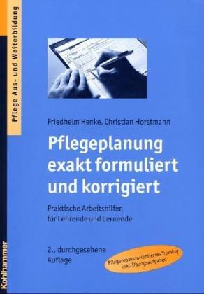 Pflegeplanung exakt formuliert und korrigiert - Praktische: Henke, Friedhelm, Horstmann,