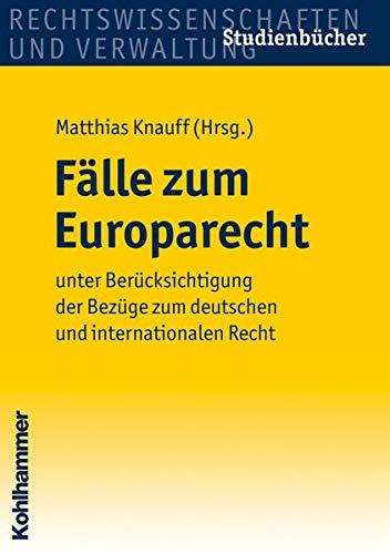 9783170216723: Falle Zum Europarecht: Unter Beruecksichtigung Der Bezuege Zum Deutschen Und Internationalen Recht (Studienbuecher Rechtswissenschaft) (German Edition)