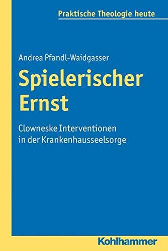 9783170217256: Spielerischer Ernst: Clowneske Interventionen in der Krankenhausseelsorge (Praktische Theologie Heute)