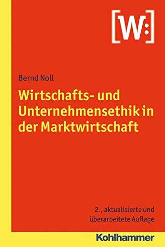 9783170218390: Wirtschafts- und Unternehmensethik in der Marktwirtschaft (German Edition)