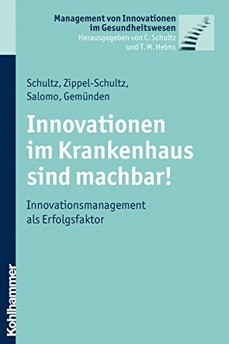 9783170218574: Innovationen im Krankenhaus sind machbar!: Innovationsmanagement als Erfolgsfaktor (Management Von Innovationen Im Gesundheitswesen)