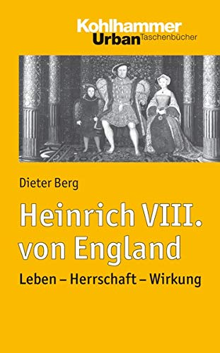 9783170219007: Heinrich VIII. von England: Leben - Herrschaft - Wirkung (Urban-Taschenbucher)