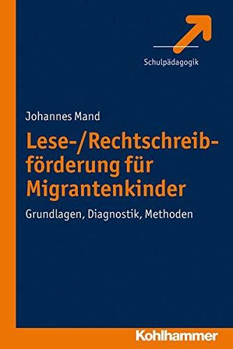 9783170219083: Lese-/Rechtschreibforderung Fur Migrantenkinder: Grundlagen, Diagnostik, Methoden (German Edition)
