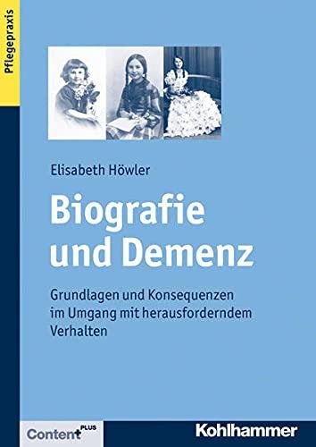 9783170219472: Biografie und Demenz: Grundlagen und Konsequenzen im Umgang mit herausforderndem Verhalten