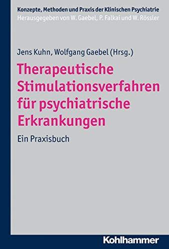 Therapeutische Stimulationsverfahren Fuer Psychiatrische Erkrankungen: Ein Praxisbuch: Kuhn, Jens (edt)/