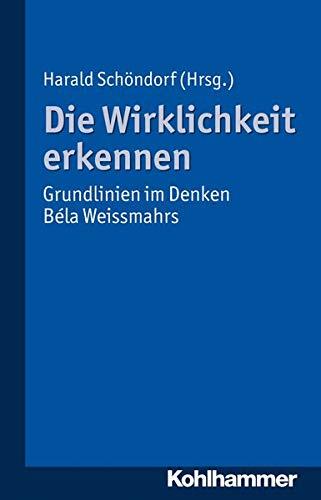 9783170220188: Die Wirklichkeit Erkennen: Grundlinien Im Denken Bela Weissmahrs (German Edition)