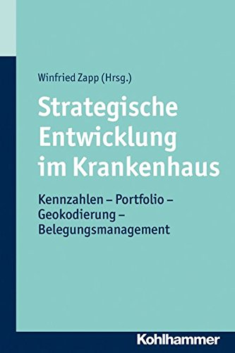 9783170221680: Strategische Entwicklung im Krankenhaus: Kennzahlen - Portfolio - Geokodierung - Belegungsmanagement
