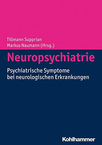 9783170221734: Neuropsychiatrie: Psychiatrische Symptome bei neurologischen Erkrankungen