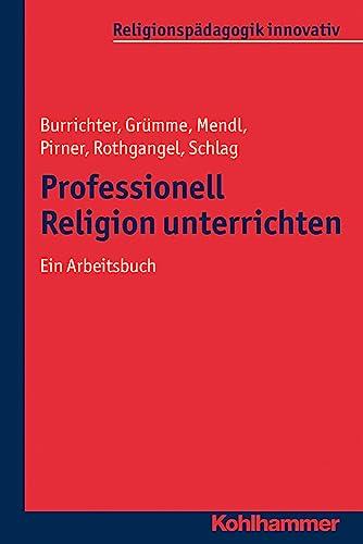 9783170222182: Professionell Religion unterrichten: Ein Arbeitsbuch (Religionspadagogik Innovativ)