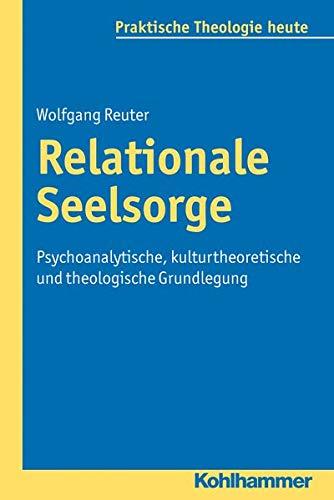 9783170222397: Relationale Seelsorge: Psychoanalytische, kulturtheoretische und theologische Grundlegung (Praktische Theologie Heute)