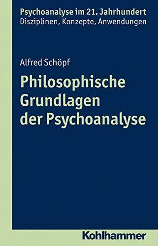 9783170222724: Philosophische Grundlagen Der Psychoanalyse: Eine Wissenschaftshistorische Und Wissenschaftstheoretische Analyse (Psychoanalyse Im 21. Jahrhundert)