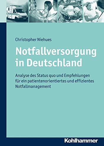 9783170222809: Notfallversorgung in Deutschland: Analyse Des Status Quo Und Empfehlungen Fur Ein Patientenorientiertes Und Effizientes Notfallmanagement (German Edition)