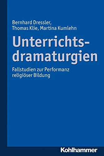 9783170223370: Unterrichtsdramaturgien: Fallstudien Zur Performanz Religioser Bildung (German Edition)
