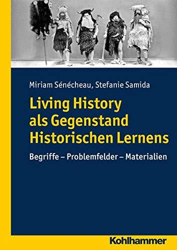9783170224384: Living History im kompetenzorientierten Geschichtsunterricht:: Begriffe - Problemfelder - Materialien