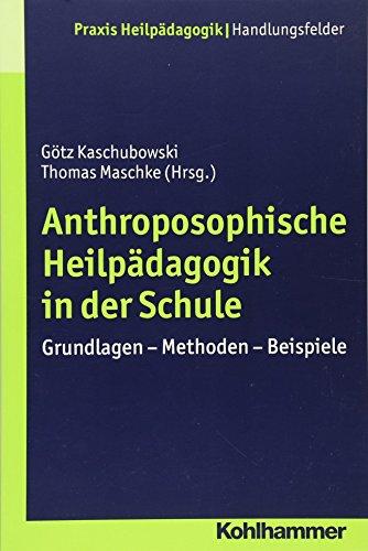 9783170224797: Anthroposophische Heilpädagogik in der Schule: Grundlagen - Methoden - Beispiele (Praxis Heilpadagogik - Handlungsfelder)