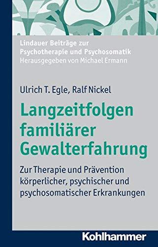 9783170224841: Langzeitfolgen familiärer Gewalterfahrung: Zur Therapie und Prävention körperlicher, psychischer und psychosomatischer Erkrankungen (Lindauer Beitrage ... Und Psychosomatik) (German Edition)