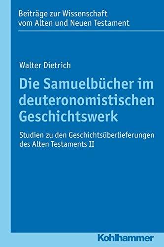 Die Samuelbücher im deuteronomistischen Geschichtswerk: Walter Dietrich
