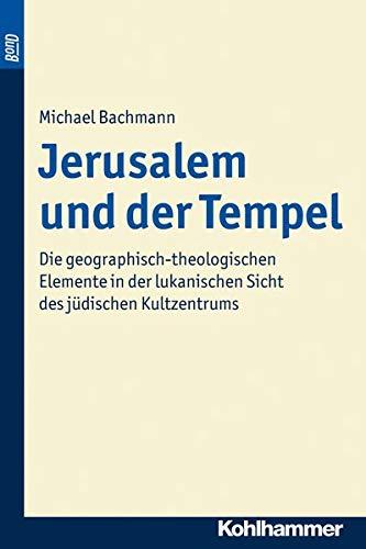 9783170225534: Jerusalem und der Tempel. BonD: Die geographisch-theologischen Elemente in der lukanischen Sicht des j�dischen Kultzentrums