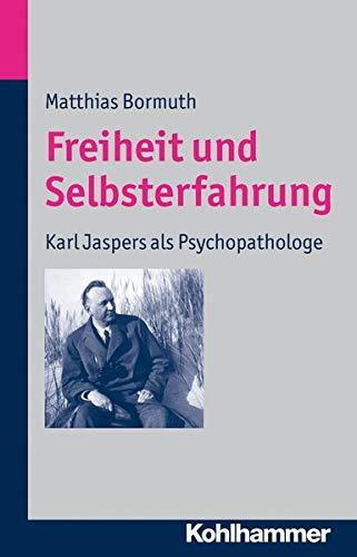 9783170226876: Freiheit und Selbsterfahrung: Karl Jaspers als Psychopathologe