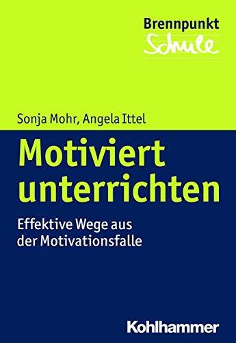 9783170230682: Motiviert unterrichten: Effektive Wege aus der Motivationsfalle (Brennpunkt Schule)