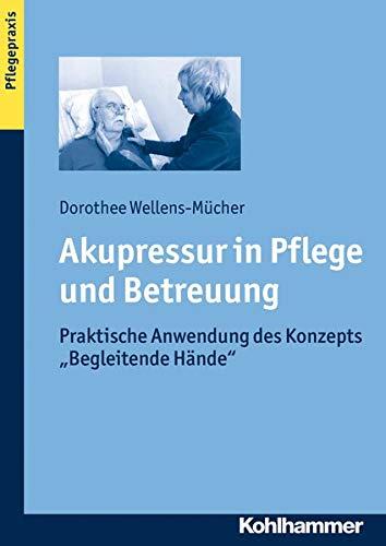 9783170230798: Akupressur in Pflege Und Betreuung: Praktische Anwendung Des Konzepts 'begleitende Hande' (German Edition)