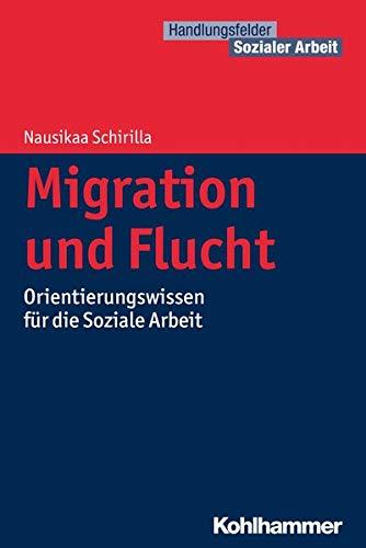 9783170233713: Migration und Flucht: Orientierungswissen für die Soziale Arbeit (Handlungsfelder Sozialer Arbeit)