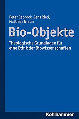 9783170241343: Bio-Objekte: Theologische Grundlagen Fur Eine Ethik Der Biowissenschaften
