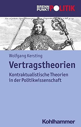 9783170241664: Vertragstheorien: Kontraktualistische Theorien in der Politikwissenschaft (Brennpunkt Politik) (German Edition)