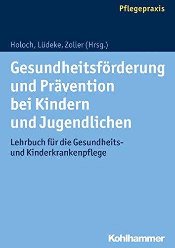 9783170242111: Gesundheitsforderung Und Pravention Bei Kindern Und Jugendlichen: Lehrbuch Fur Die Gesundheits- Und Kinderkrankenpflege (German Edition)