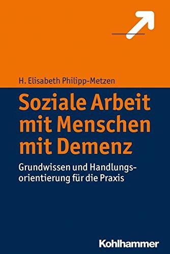 Soziale Arbeit mit Menschen mit Demenz: H. Elisabeth Philipp-Metzen