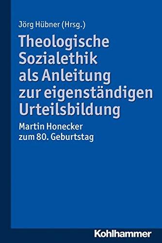 9783170256477: Theologische Sozialethik als Anleitung zur eigenständigen Urteilsbildung: Martin Honecker zum 80. Geburtstag (German Edition)