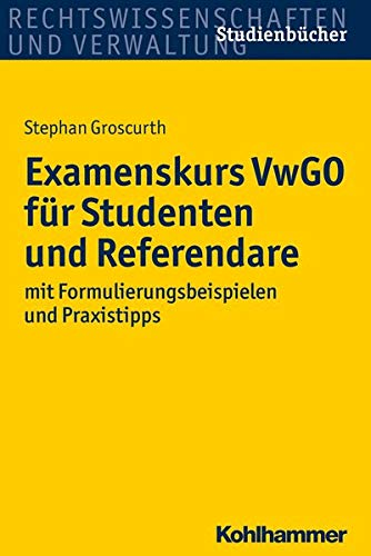 9783170261983: Groscurth, S: Examenskurs VwGO für Studenten und Referendare: Mit Formulierungsbeispielen Und Praxistipps (Studienbucher Rechtswissenschaft)