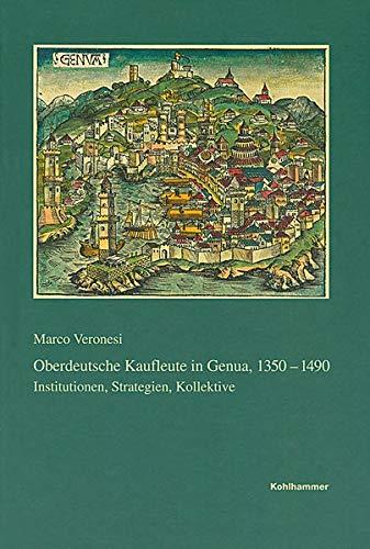 9783170263376: Oberdeutsche Kaufleute in Genua 1350-1490: Institutionen, Strategien, Kollektive (Veroffentlichungen der Kommission fur geschichtliche Landeskunde in Baden-Wurttemberg) (German Edition)