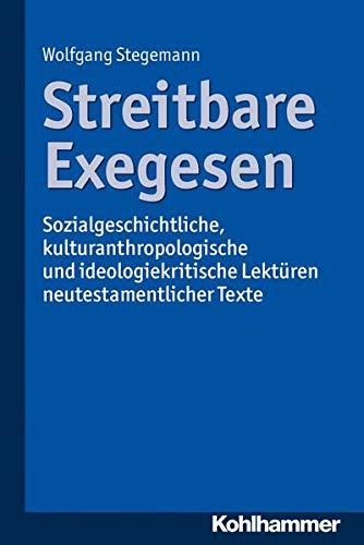 Streitbare Exegesen: Sozialgeschichtliche, Kulturanthropologische Und Ideologiekritische Lekturen ...