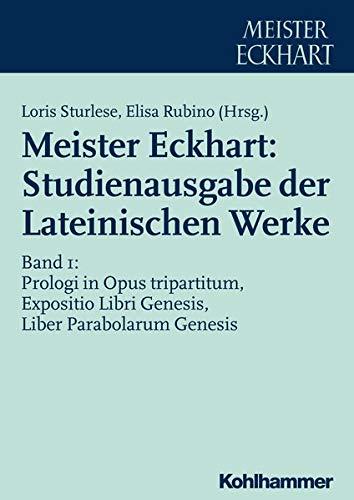 9783170296763: Meister Eckhart: Studienausgabe der Lateinischen Werke: Band 1: Prologi in Opus tripartitum, Expositio Libri Genesis, Liber Parabolarum Genesis (German Edition)