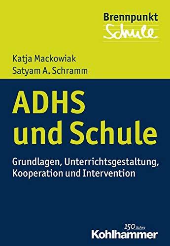 ADHS und Schule: Grundlagen, Unterrichtsgestaltung, Kooperation und: Katja Mackowiak; Satyam