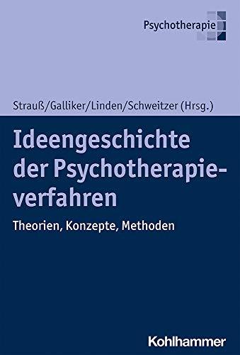 Ideengeschichte der Psychotherapieverfahren : Theorien, Konzepte, Methoden: Bernhard Strauß