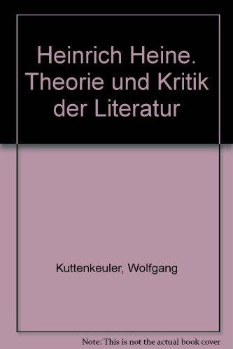 Heinrich Heine. Theorie und Kritik der Literatur: Kuttenkeuler, Wolfgang (Hrsg.)