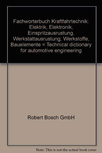 9783184190446: Fachworterbuch Kraftfahrtechnik: Elektrik, Elektronik, Einspritzausrustung, Werkstattausrustung, Werkstoffe, Bauelemente = Technical dictionary for automotive engineering
