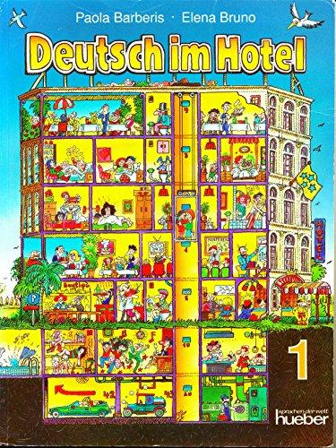 DEUTSCH IM HOTEL Kommunikatives Lehrwerk fuer Deutschlerner im Fach Hotelgewerbe: TEIL 1: ...