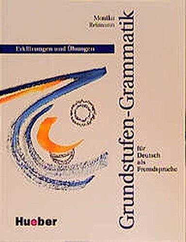 GRUNDSTUFEN-GRAMMATIK FÜR DEUTSCH ALS FREMDSPRACHE Erklaerungen und Uebungen; Dazu: Schluessel...