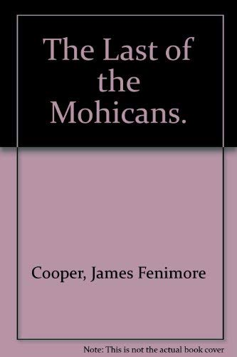 The Last of the Mohicans.: James Fenimore Cooper