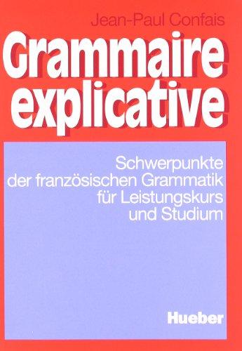 9783190031368: Grammaire explicative: Schwerpunkte der französischen Grammatik für Leistungskurs und Studium